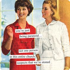 you're just being paranoid… not one person in this entire church suspects that we're stoned