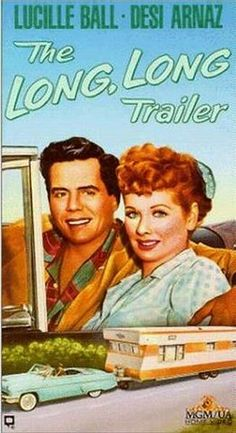 "An actual movie poster for the ""Long, Long Trailer""          ""Staring Lucille Ball and Desi Arnaz"""