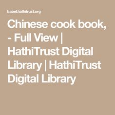 Chinese cook book, - Full View  | HathiTrust Digital Library | HathiTrust Digital Library