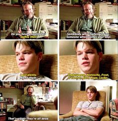 Its alright knowing history, but its better to live in the now. Good Will Hunting