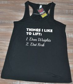 Things I Like To Lift: Dem Weights, Dat Fork Shirt - Crossfit Shirt Funny - Workout Tank Top Women