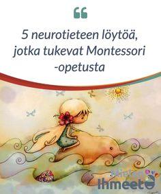 """5 neurotieteen löytöä, jotka tukevat Montessori -opetusta.  """"Koulutuksen #ensimmäinen tehtävä on #ravistella #elämää, mutta antaa sen #kehittyä vapaasti"""", väitti Maria #Montessori yli #vuosisata sitten."""