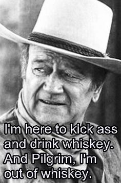 "John Wayne - ""I'm here to kick ass & drink whiskey. And Pilgrim, I'm out of whiskey. Lauren Bacall, Cary Grant, Great Quotes, Funny Quotes, Creepy Quotes, Funny Memes, John Wayne Quotes, Westerns, Cowboy Quotes"
