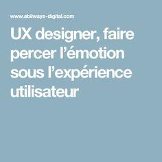 UX designer, faire percer l'émotion sous l'expérience utilisateur