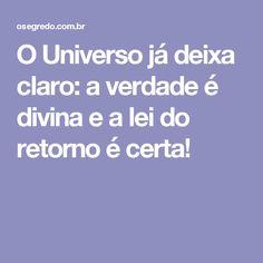 O Universo já deixa claro: a verdade é divina e a lei do retorno é certa!