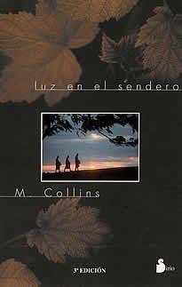 """Luz en el Sendero de M.Collins editado por Sirio.""""Aférrate a lo que no tiene sustancia ni consciencia. No preste oídos sino a la voz que es insonora. No mires más que lo que es invisible, tanto al sentido externo como al interno. Pides a la tierra, al aire, y al agua, los secretos que guardan para ti."""""""