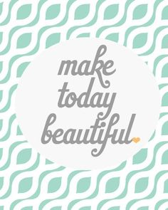 days of Loving Where You Live: Day Say It With Written Words Make today beautiful.Make today beautiful. Great Quotes, Quotes To Live By, Me Quotes, Inspirational Quotes, Beauty Quotes, Monday Quotes, Hello Quotes, Bliss Quotes, Motivational Photos