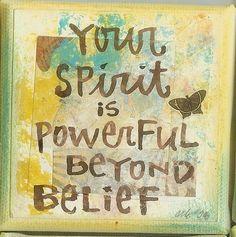 """""""Tú espíritu es de gran alcance más allá de la creencia."""""""