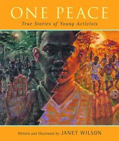 One Peace: True Stories of Young Activists by Janet Wilson - ISBN: 9781551438948 (Orca Book Publishers) One Peace, World Peace, Global Citizenship, We Are Teachers, Award Winning Books, Nobel Peace Prize, 12th Book, The Lives Of Others, Inspirational Books