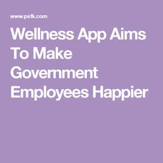 Wellness App Aims To Make Government Employees Happier