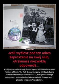 """Wyślij zaproszenie na swój ślub do Myszki Miki i Minnie na adres """"Mickey & Minnie, The Walt Disney Company, 500 South Buena Vista Street Burback, California 91521"""", a otrzymasz kartkę z autografem i gratulacjami od bohaterów bajek Disneya wraz z plakietką z napisem """"nowożeńcy""""."""