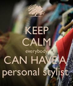 KEEP CALM everybody CAN HAVE A personal stylist / image by FABRICOVER