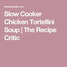 Slow Cooker Chicken Tortellini Soup | The Recipe Critic