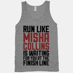 http://www.lookhuman.com/design/38707-run-like-misha-collins-is-waiting-for-you-at-the-finish-line