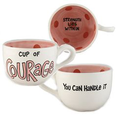 have you had your cup of courage lately?