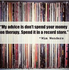 """My advice is don't spend your money on therapy. Spend it in a record store."" – Wim Wenders Image via Guitar Player Magazine Vinyl Music, Music Lyrics, Music Quotes, Vinyl Records, Music Sayings, Birth Records, Vinyl Cd, Good Music, Vinyls"