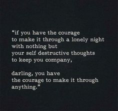 Life Quote if you have the courage to make it through a lonely night with