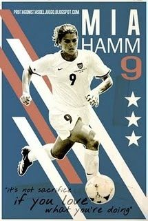 Mia Hamm. Its not a sacrifice if you love what you're doing