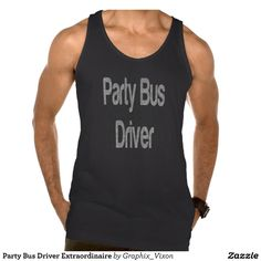 Party Bus Driver Extraordinaire Tanktop Tank Tops