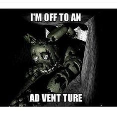I'm off to an ad vent ture XD better then Mikes puns<<< no