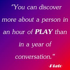 """""""You can discover more about a person in an hour of play than in a year of conversation."""" #Plato #quote  #play #fun"""