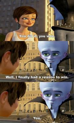 Megamind Aw! See bad guys can be good :)