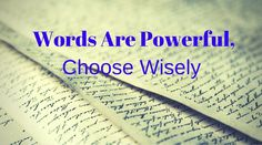 Words Are Powerful, Choose Wisely | Healthy mind. Better life.