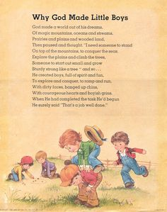 Why God Made Little Boys this, read it at my sons christening. Cute Little Boys, Love My Boys, Little Man, Baby Love, Little Boy Sayings, Pomes, Raising Boys, Just In Case, Favorite Quotes