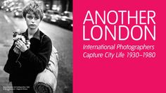Coming soon: Another London  27 July – 16 September 2012  The city through the eyes of some of the biggest names in photography, including Bill Brandt, Henri-Cartier Bresson, Robert Frank and many more