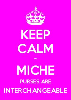 KEEP CALM ~ MICHE PURSES ARE INTERCHANGEABLE