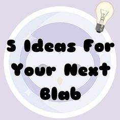 5 Ideas For Your Next Blab.