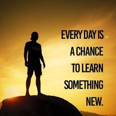 Every day is a chance to learn something new