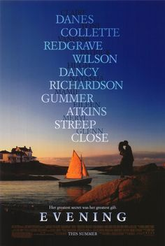 Evening - 2007 - Claire Danes, Vanessa Redgrave, Claire Danes, Patrick Wilson,Toni Collette, Hugh Dancy, Mamie Gummer,Natasha Richardson & Meryl Streep.  A dying woman remembers the great love of her life.