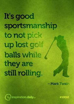 """It's good sportsmanship to not pick up lost golf balls while they are still rolling."" Mark Twain. #hawaiirehab www.hawaiiislandrecovery.com"