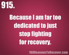 915: Because I'm far too dedicated to just stop fighting for recovery