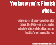 You know you're Finnish when... | via Tumblr