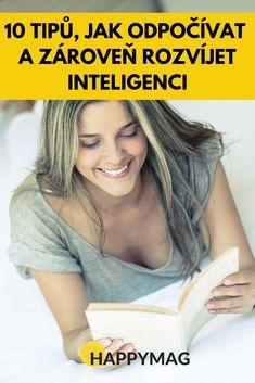 Všichni víme, jak je důležité se neustále něco učit a vzdělávat. To není vždy jednoduché, obzvláště když jste unavení po práci a nemáte na učení energii. Inspirujte se 10 nápady, jak odpočívat a zároveň se stát inteligentnějším. #inteligence #odpočinek #relax #kniha #čtení #odpocinek Feng Shui, Health, Diet, Psychology, Health Care, Salud