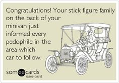 Congratulations! Your stick figure family on the back of your minivan just informed every pedophile in the area which car to follow.
