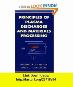 Principles of Plasma Discharges and Materials Processing (9780471005773) Michael A. Lieberman, Allan J. Lichtenberg , ISBN-10: 0471005770  , ISBN-13: 978-0471005773 ,  , tutorials , pdf , ebook , torrent , downloads , rapidshare , filesonic , hotfile , megaupload , fileserve