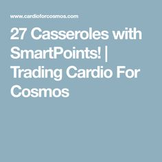 27 Casseroles with SmartPoints!   Trading Cardio For Cosmos