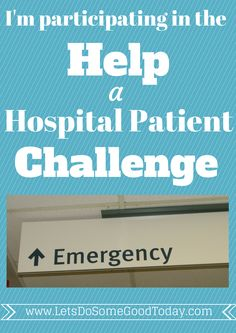 Help a Hospital Patient Challenge - lots of ideas of ways you can serve those who are in the hospital