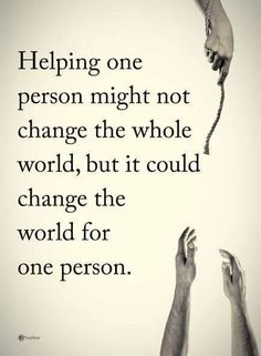 Helping Others Quotes Helping One Person Might Not Change The 28 Motivational Quotes About H. Now Quotes, Great Quotes, Quotes To Live By, Change The World Quotes, Best Person Quotes, One Person Quote, Quotes Girls, Positive Quotes, Motivational Quotes