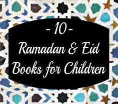 10 Ramadan and Eid Books for children. Great gifts, good for learning different cultures and traditions.