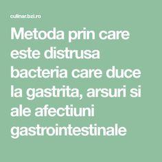 Metoda prin care este distrusa bacteria care duce la gastrita, arsuri si ale afectiuni gastrointestinale