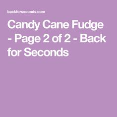 Candy Cane Fudge - Page 2 of 2 - Back for Seconds