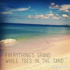 Everything's grand while toes in the sand...