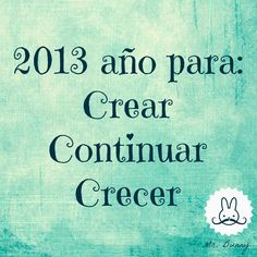 2013 Year to: Create, Continue and Grow