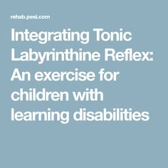 Integrating Tonic Labyrinthine Reflex: An exercise for children with learning disabilities