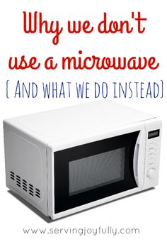 Why we don't have a microwave. Most households these days have microwaves, but most have not researched the possible dangers. No matter what you decide, please research the issue. #nomicrowave #kitchen