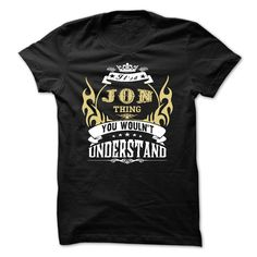 its a JON Thing You Wouldnt Understand  - T Shirt, Hoodie, Hoodies, Year,Name, Birthday